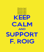 KEEP CALM AND SUPPORT F. ROIG - Personalised Poster A4 size