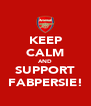 KEEP CALM AND SUPPORT FABPERSIE! - Personalised Poster A4 size