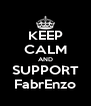KEEP CALM AND SUPPORT FabrEnzo - Personalised Poster A4 size