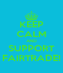 KEEP CALM AND SUPPORT FAIRTRADE! - Personalised Poster A4 size