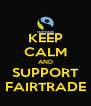 KEEP CALM AND SUPPORT FAIRTRADE - Personalised Poster A4 size