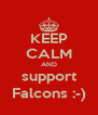 KEEP CALM AND support Falcons :-) - Personalised Poster A4 size