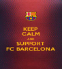 KEEP CALM AND SUPPORT FC BARCELONA - Personalised Poster A4 size