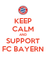 KEEP CALM AND SUPPORT FC BAYERN - Personalised Poster A4 size