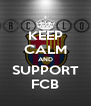 KEEP CALM AND SUPPORT FCB - Personalised Poster A4 size