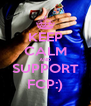 KEEP CALM AND SUPPORT FCP:) - Personalised Poster A4 size