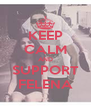 KEEP CALM AND SUPPORT FELENA - Personalised Poster A4 size