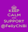 KEEP CALM AND SUPPORT @FellyChiBi - Personalised Poster A4 size