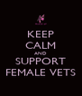 KEEP CALM AND SUPPORT FEMALE VETS - Personalised Poster A4 size