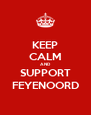 KEEP CALM AND SUPPORT FEYENOORD - Personalised Poster A4 size