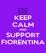 KEEP CALM AND SUPPORT FIORENTINA - Personalised Poster A4 size