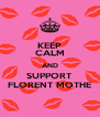 KEEP CALM AND SUPPORT FLORENT MOTHE - Personalised Poster A4 size