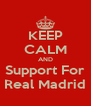 KEEP CALM AND Support For Real Madrid - Personalised Poster A4 size