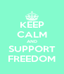 KEEP CALM AND SUPPORT FREEDOM - Personalised Poster A4 size
