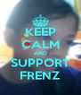 KEEP CALM AND SUPPORT FRENZ - Personalised Poster A4 size