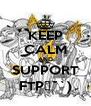 KEEP CALM AND SUPPORT FTPε˘`) - Personalised Poster A4 size