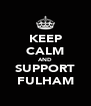 KEEP CALM AND SUPPORT FULHAM - Personalised Poster A4 size
