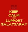 KEEP CALM AND SUPPORT GALATSARAY - Personalised Poster A4 size