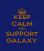 KEEP CALM AND SUPPORT GALAXY - Personalised Poster A4 size