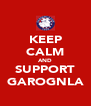 KEEP CALM AND SUPPORT GAROGNLA - Personalised Poster A4 size