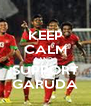 KEEP CALM AND SUPPORT GARUDA - Personalised Poster A4 size