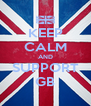 KEEP CALM AND SUPPORT GB - Personalised Poster A4 size