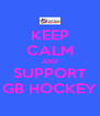 KEEP CALM AND SUPPORT GB HOCKEY - Personalised Poster A4 size