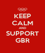 KEEP CALM AND SUPPORT GBR - Personalised Poster A4 size