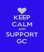 KEEP CALM AND SUPPORT GC - Personalised Poster A4 size