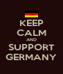 KEEP CALM AND SUPPORT GERMANY - Personalised Poster A4 size