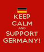 KEEP CALM AND SUPPORT GERMANY! - Personalised Poster A4 size