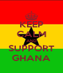 KEEP CALM AND SUPPORT GHANA - Personalised Poster A4 size