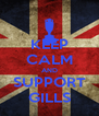 KEEP CALM AND SUPPORT GILLS - Personalised Poster A4 size