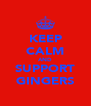 KEEP CALM AND SUPPORT GINGERS - Personalised Poster A4 size