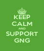 KEEP CALM AND SUPPORT GNG - Personalised Poster A4 size