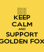 KEEP CALM AND SUPPORT GOLDEN FOX - Personalised Poster A4 size