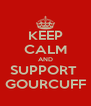 KEEP CALM AND SUPPORT  GOURCUFF - Personalised Poster A4 size
