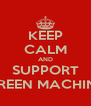 KEEP CALM AND  SUPPORT  GREEN MACHINE - Personalised Poster A4 size