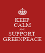 KEEP CALM AND SUPPORT  GREENPEACE - Personalised Poster A4 size