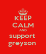 KEEP CALM AND support  greyson  - Personalised Poster A4 size