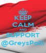 KEEP CALM AND SUPPORT @GreysPolii - Personalised Poster A4 size