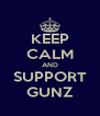 KEEP CALM AND SUPPORT GUNZ - Personalised Poster A4 size