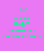 KEEP CALM AND SUPPORT GYMNASTICS - Personalised Poster A4 size