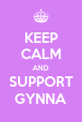 KEEP CALM AND SUPPORT GYNNA - Personalised Poster A4 size