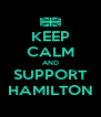 KEEP CALM AND SUPPORT HAMILTON - Personalised Poster A4 size