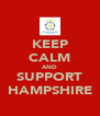 KEEP CALM AND SUPPORT HAMPSHIRE - Personalised Poster A4 size
