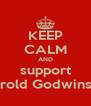 KEEP CALM AND support Harold Godwinson - Personalised Poster A4 size