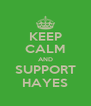 KEEP CALM AND SUPPORT HAYES - Personalised Poster A4 size