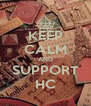 KEEP CALM AND SUPPORT HC - Personalised Poster A4 size