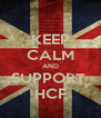 KEEP CALM AND SUPPORT  HCF - Personalised Poster A4 size